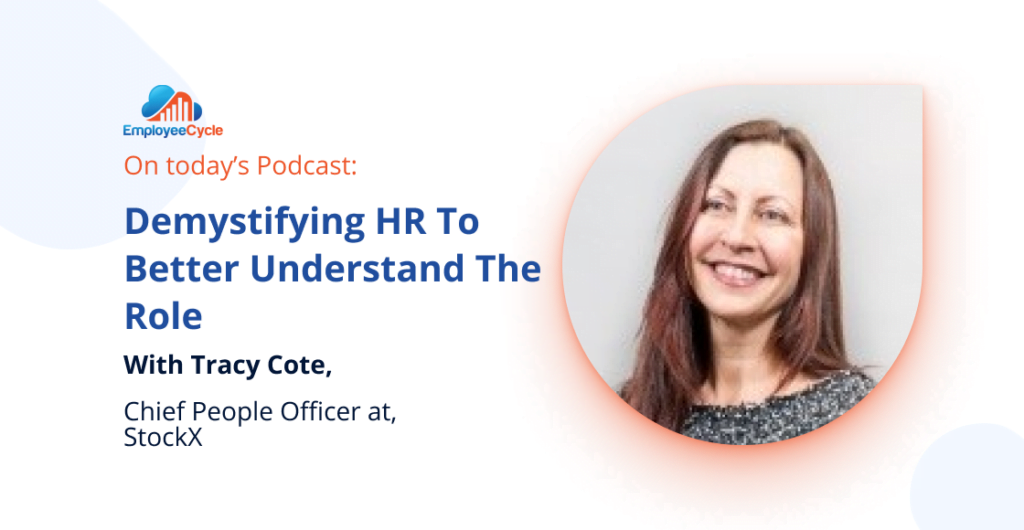 Welcome our next guest Tracy Cote to the podcast. We are demystifying HR to better understand the role. If you're not sure what HR is, we dive into the topic to break it down and give you actionable advice.